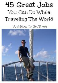 Traveling Jobs images 45 great jobs you can do while traveling the world and how to get them jpg