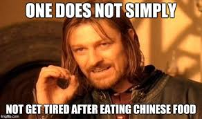 Meme Chinese - one does not simply not get tired after eating chinese food meme