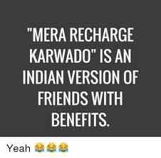 Friends With Benefits Meme - mera recharge karwado is an indian version of friends with