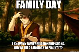 Family Memes - family day i know my family relationship sucks did we need a