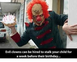 Evil Clown Memes - evil clowns can be hired to stalk your child for a week before their