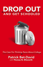 drop out and get schooled the case for thinking twice about