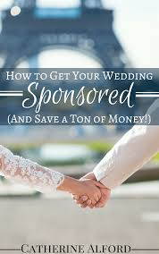 how to get your wedding sponsored u0026 save lots of money catherine