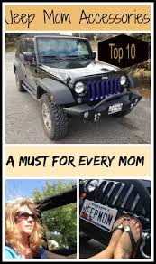 jeep owner jeep momma top 10 jeep wrangler unlimited things for mom jeep owners