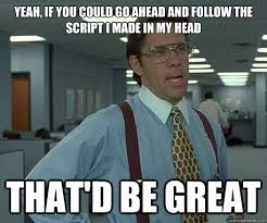 Meme Script - yeah if you could go ahead and follow the script i made in my