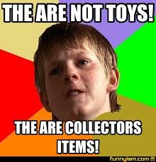 Toys Meme - the are not toys the are collectors items meme factory