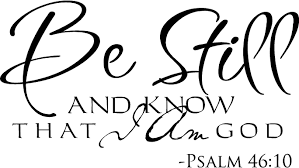 be still and know i am god god is here