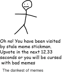 Stick Man Meme - oh no you have been visited by stale meme stickman upvote in the