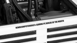 Awesome Pc Gaming Setup Jun 2013 Youtube by Gaming Pc Build 2017 Guide Newb Computer Build