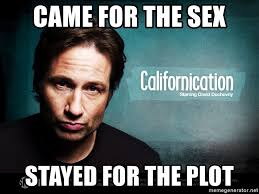 Sex Meme Generator - came for the sex stayed for the plot californication meme