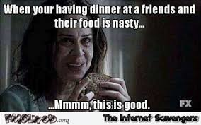 Memes S - when your friend s food is nasty funny meme pmslweb