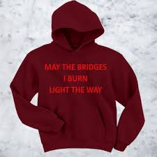 may the bridges i burn light the way vetements may the bridges i burn the light way sweater and hoodie