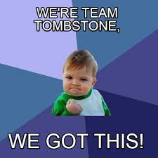 Tombstone Meme Generator - meme creator we re team tombstone we got this meme generator