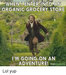 Organic Meme - when i enter into an organic grocery store i m going on an adventure