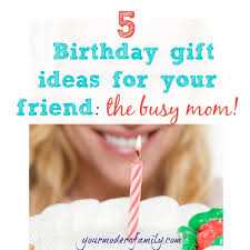 gift ideas for mom birthday 5 birthday gift ideas for moms ideas for your friends