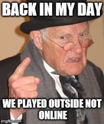 Online Meme - back in my day meme imgflip