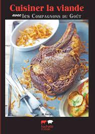 cuisiner viande cuisiner la viande avec les compagnons du goût voisins voisines