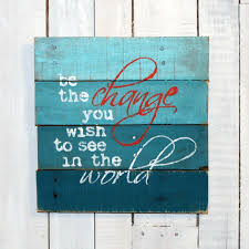 be the change you wish to see in the world hand painted rustic