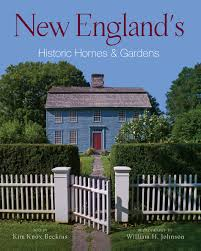 New England Homes by New England U0027s Historic Homes And Gardens By Kim Knox Beckius