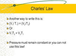 15 charles law another way to write this is v 1 t 1 v 2 t 2 or v 1 t 2 v 2 t 1 pressure must remain constant or you can not use this law