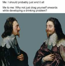 Drinking Problem Meme - dopl3r com memes me i should probably just end it all me to me