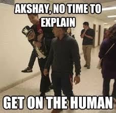 No Time To Explain Meme - akshay no time to explain get on the human no time to explain