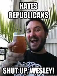 Shut Up Wesley Meme - hates republicans shut up wesley wilw dont be a dick quickmeme