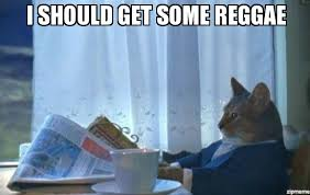 Reggae Meme - i should buy a boat cat meme i should get some reggae weknowmemes