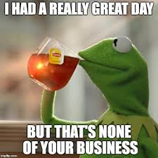 Have A Great Day Meme - but thats none of my business meme imgflip