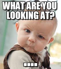 Looking Meme - what are you looking at sceptical baby meme on memegen