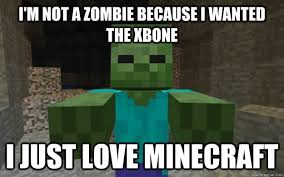 Funny Minecraft Memes - funny meme i am not a zombie because i wanted the xbone picture