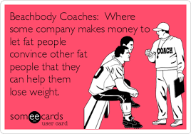 Beach Body Meme - beachbody coaches where some company makes money to let fat