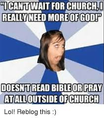 O Really Meme - icantwait for churcho really need more of god doesnt read