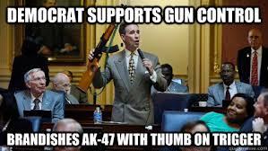 Anti Democrat Memes - democrat supports gun control brandishes ak 47 with thumb on
