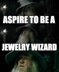 meme maker aspire to be a jewelry wizard meme maker humor for