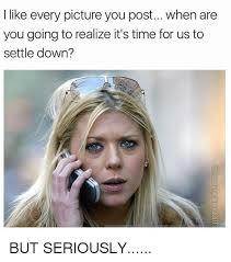 Settle Down Meme - 25 best memes about settle down settle down memes