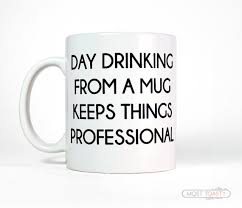 Funny Coffee Mugs Gift For Coworker Day Drinking From A Mug Keeps Things