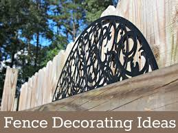 fence decorating ideas icraftgifts com blog