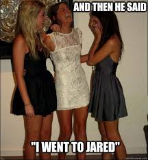 He Went To Jared Meme - and then he said i went to jared vindictive girls quickmeme