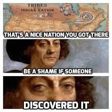 Columbus Day Meme - columbus day it would be a shame if something happened to it