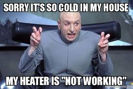 Not Working Meme - sorry it s so cold in my house my heater is not working