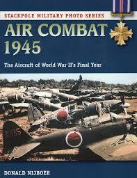 air combat 1945 the aircraft of world war ii u0027s final year