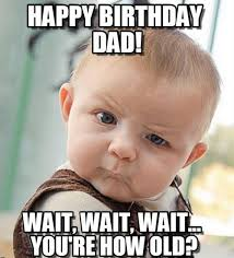 Funny Dad Memes - happy birthday dad memes wishesgreeting
