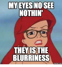 My Eyes Meme - my eyes no see nothin they is the blurriness com red eye meme on