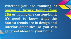 latest trends in 30a luxury homes what u0027s and what u0027s not
