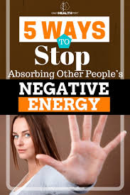 Negative Energy Removal by 5 Ways To Stop Absorbing Other People U0027s Negative Energy