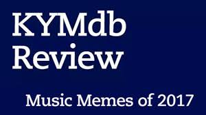 Music Memes - kym review music memes of 2017 know your meme