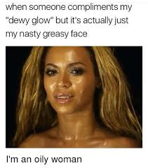 Nasty Sex Memes - when someone compliments my dewy glow but it s actually just my
