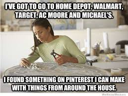Pinterest Memes - what pinterest has done to women weknowmemes
