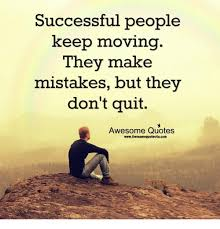 Awesome Meme Quotes - successful people keep moving they make mistakes but they don t quit